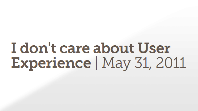 Preview image of 'I don't care about User Experience'